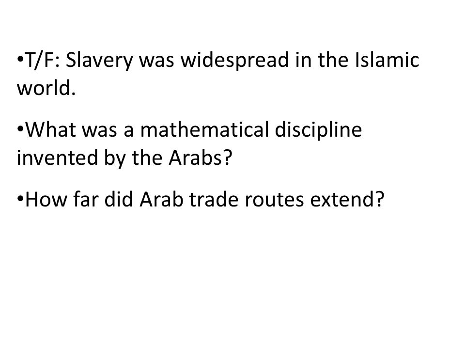 T/F: Slavery was widespread in the Islamic world.