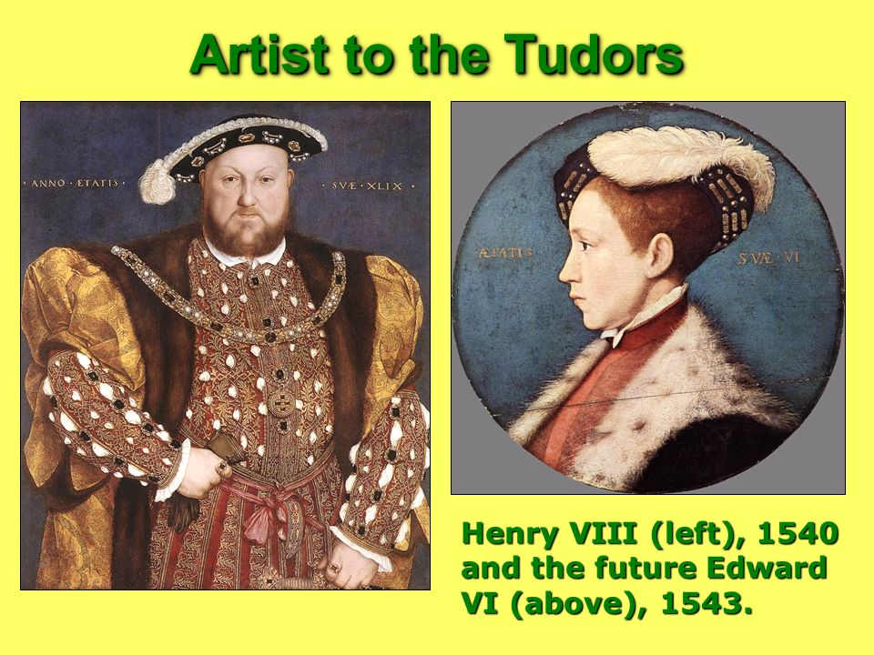 Artist to the Tudors Henry VIII (left), 1540 and the future Edward VI (above), 1543.