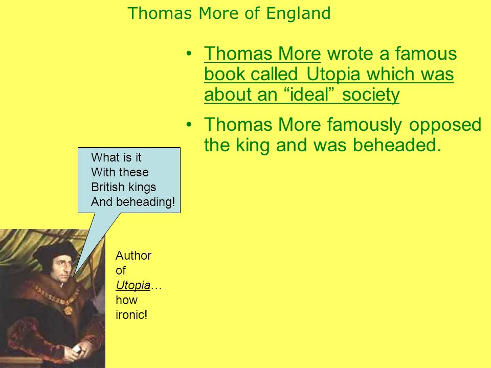 Thomas More famously opposed the king and was beheaded.
