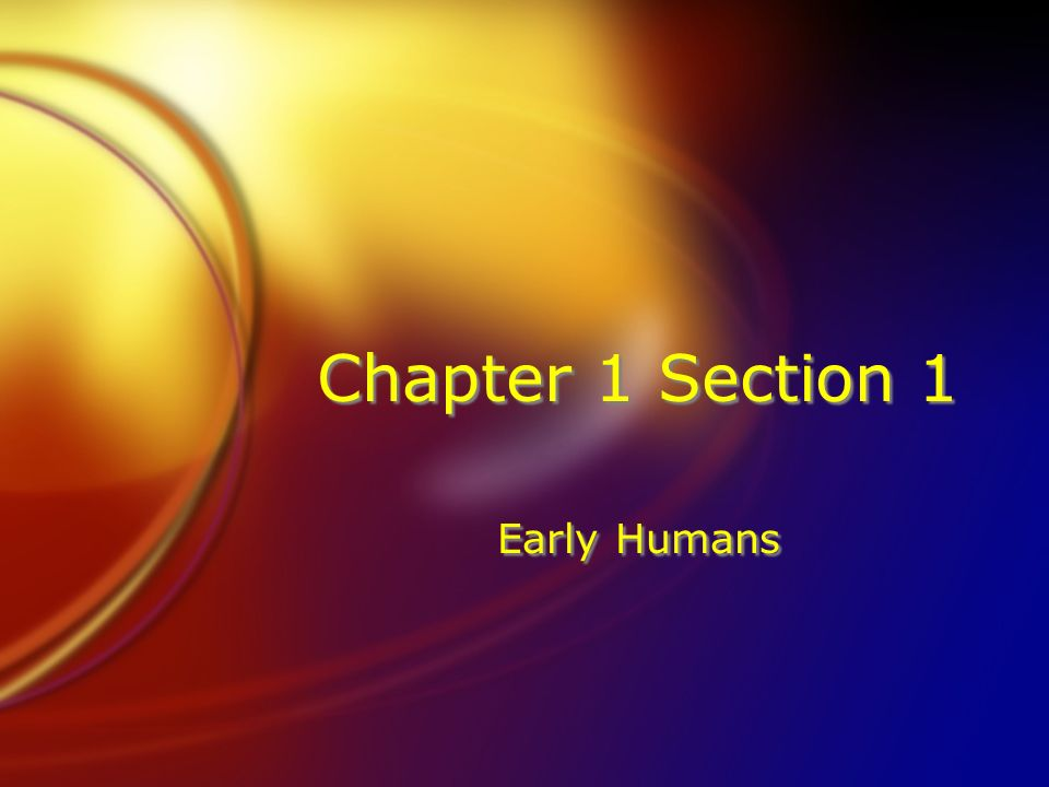 Chapter 1 Section 1 Early Humans