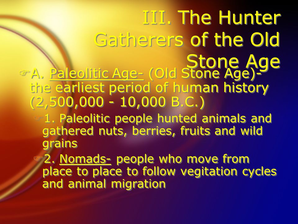 III. The Hunter Gatherers of the Old Stone Age