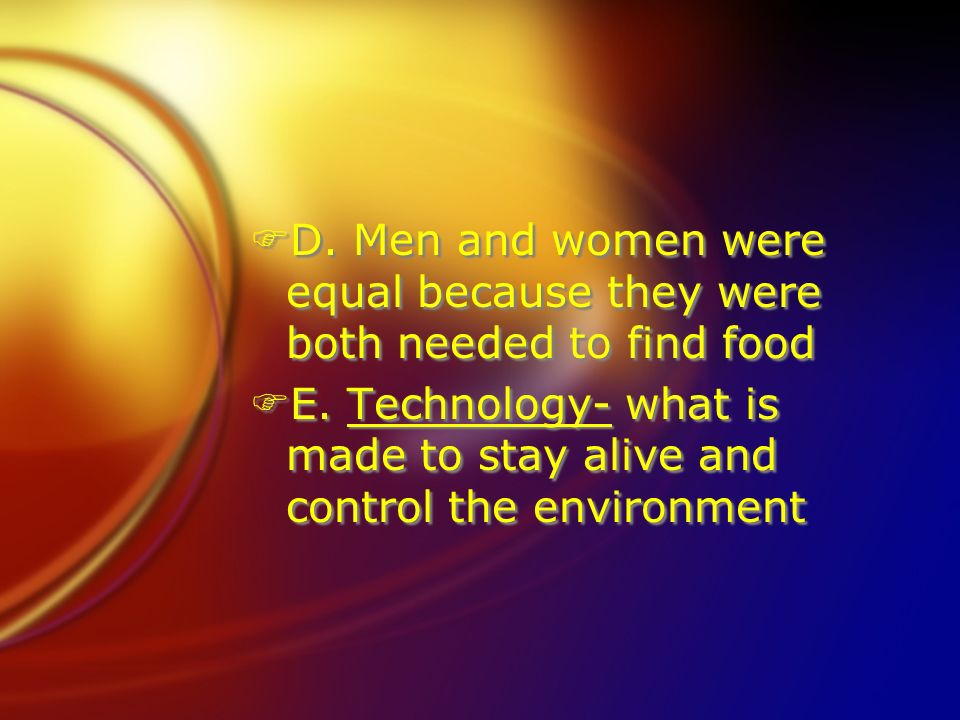 D. Men and women were equal because they were both needed to find food