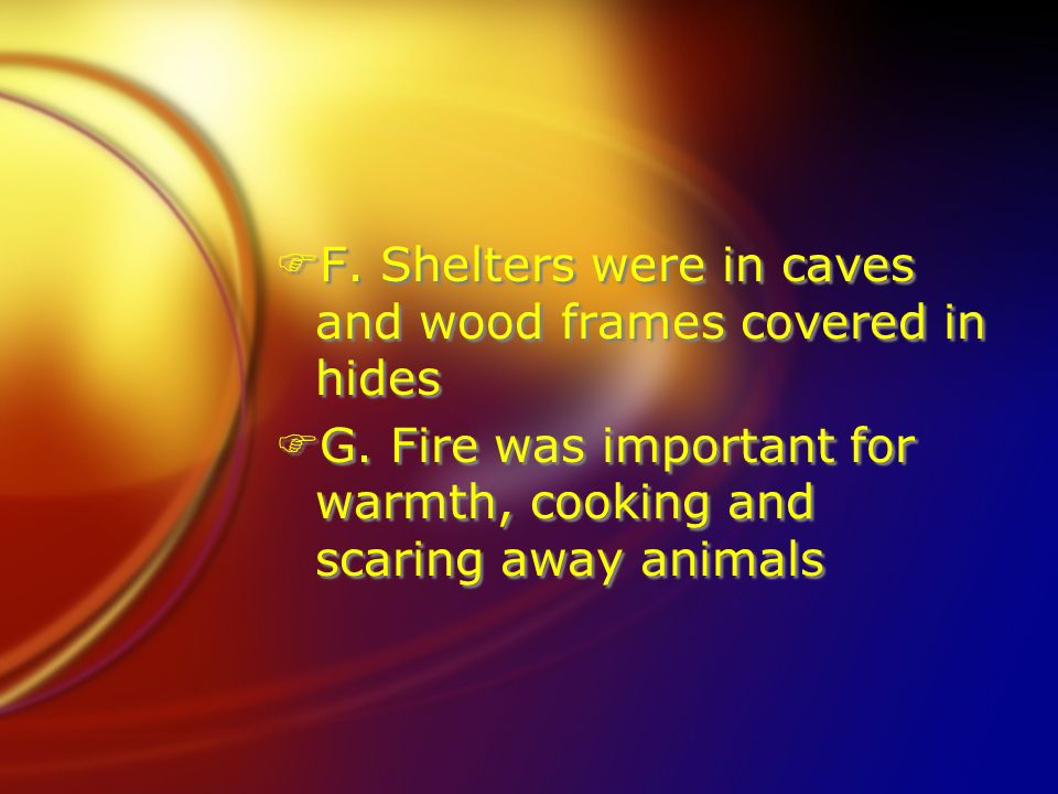 F. Shelters were in caves and wood frames covered in hides