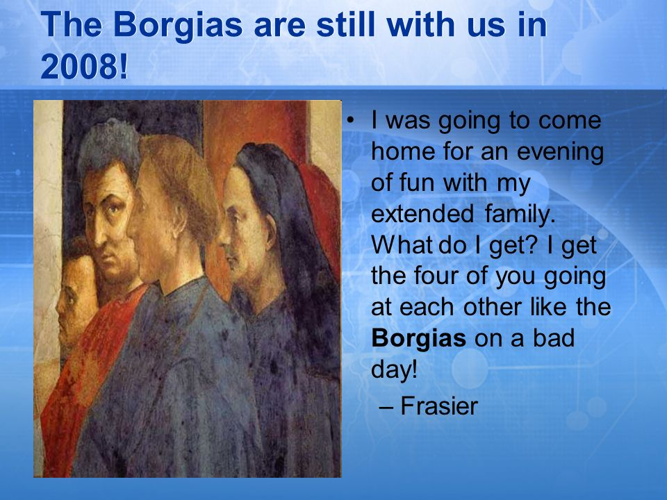 The Borgias are still with us in 2008!