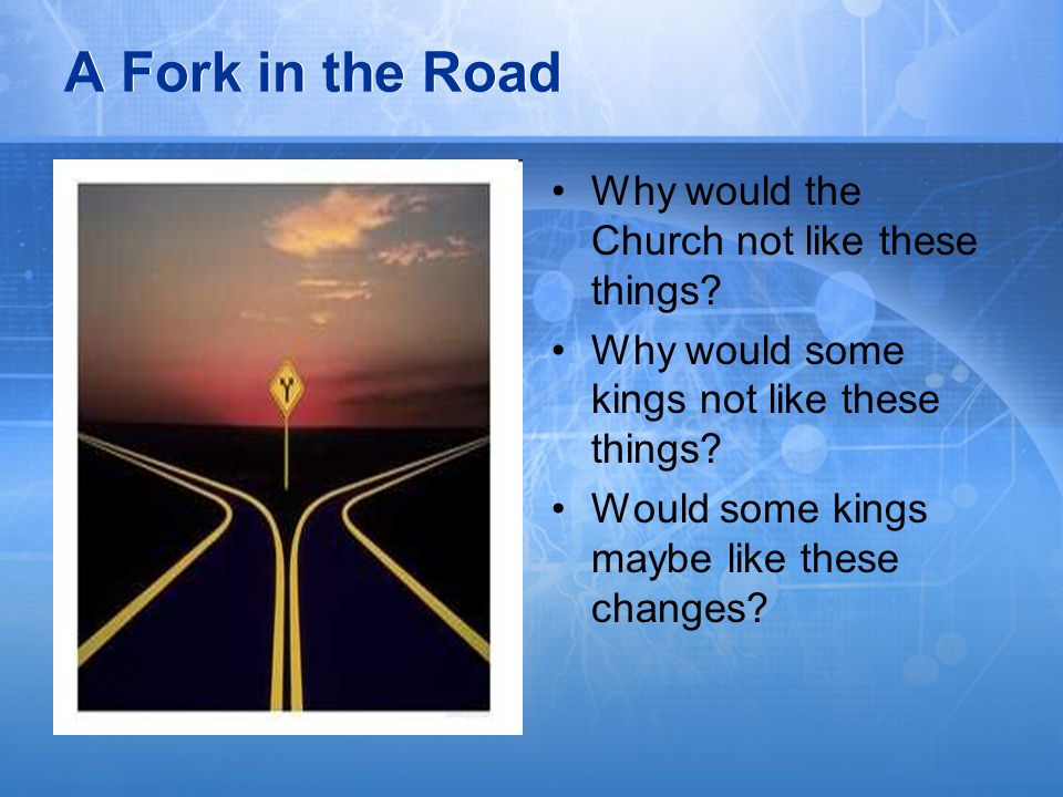 A Fork in the Road Why would the Church not like these things