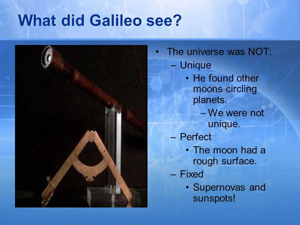 What did Galileo see The universe was NOT: Unique