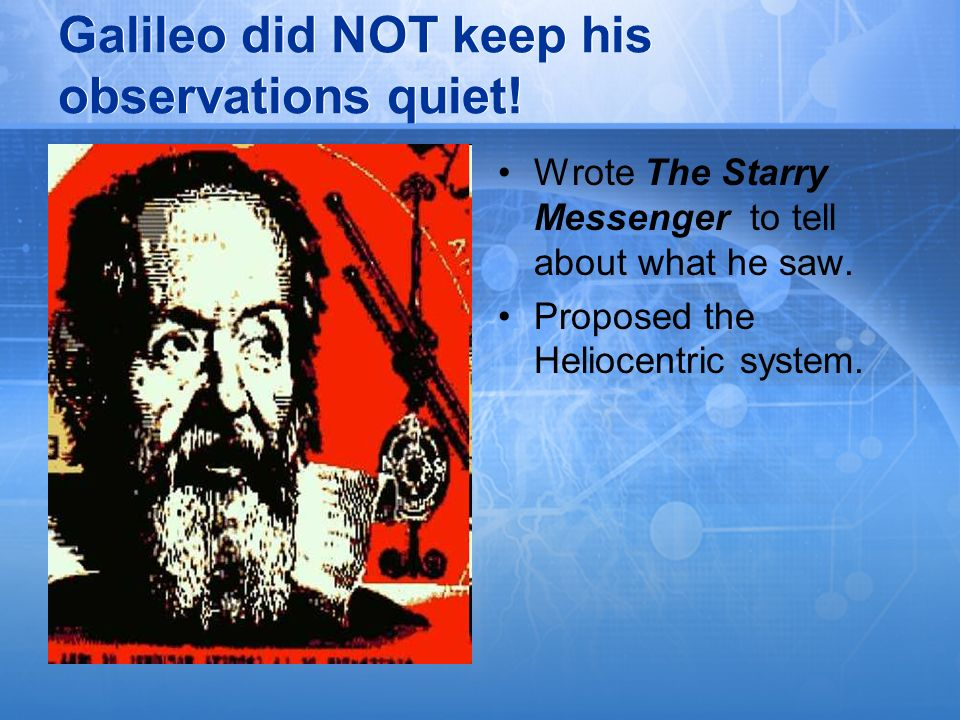 Galileo did NOT keep his observations quiet!