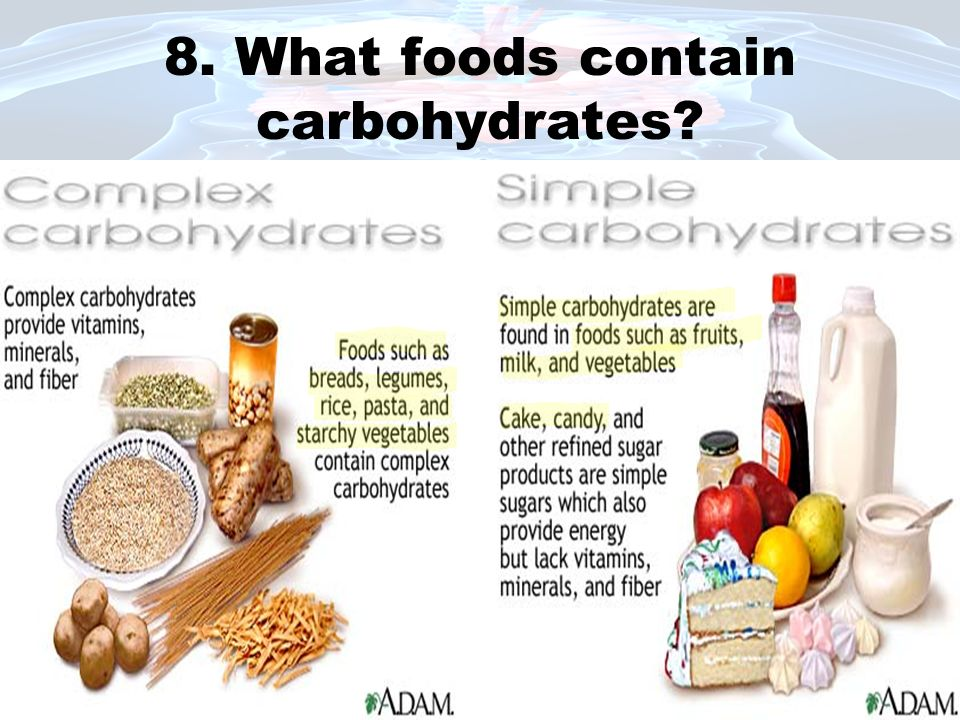 8. What foods contain carbohydrates