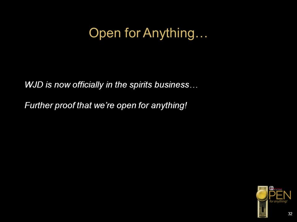 Open for Anything… WJD is now officially in the spirits business…