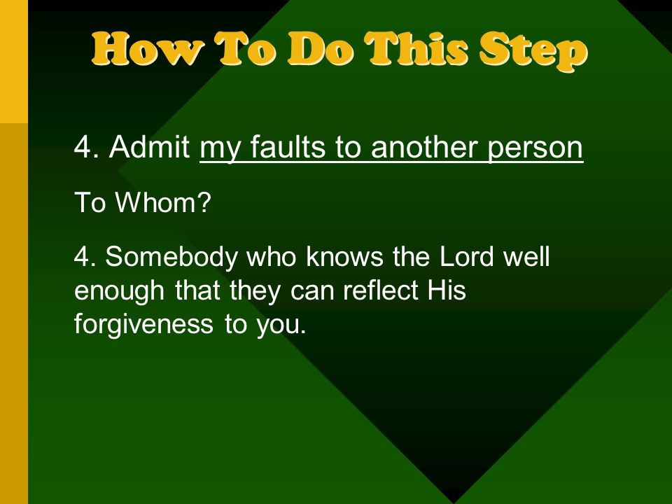 How To Do This Step 4. Admit my faults to another person To Whom