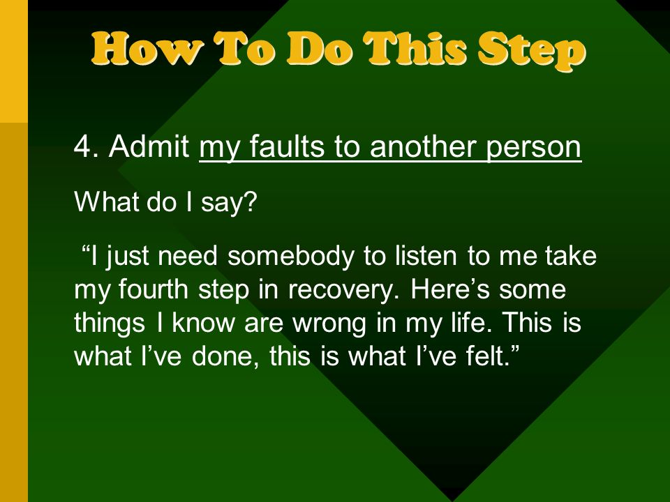 How To Do This Step 4. Admit my faults to another person