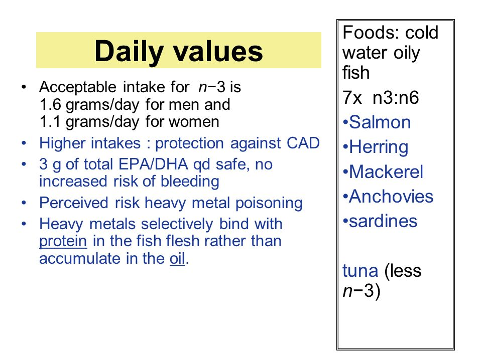 Daily values Foods: cold water oily fish 7x n3:n6 Salmon Herring
