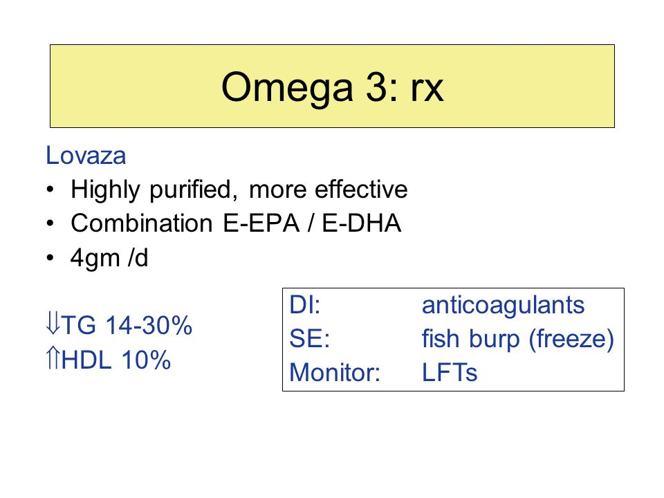 Omega 3: rx Lovaza Highly purified, more effective