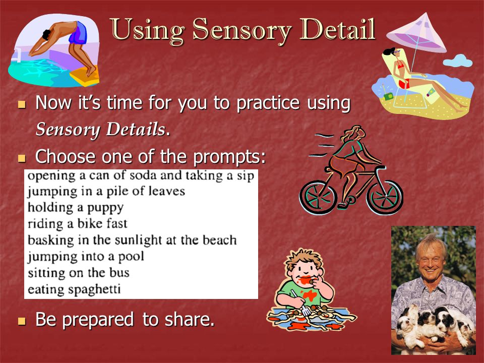 Using Sensory Detail Now it's time for you to practice using