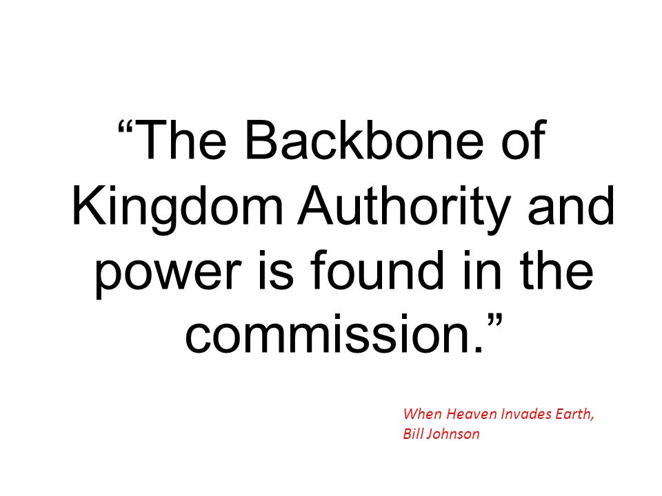 The Backbone of Kingdom Authority and power is found in the commission.