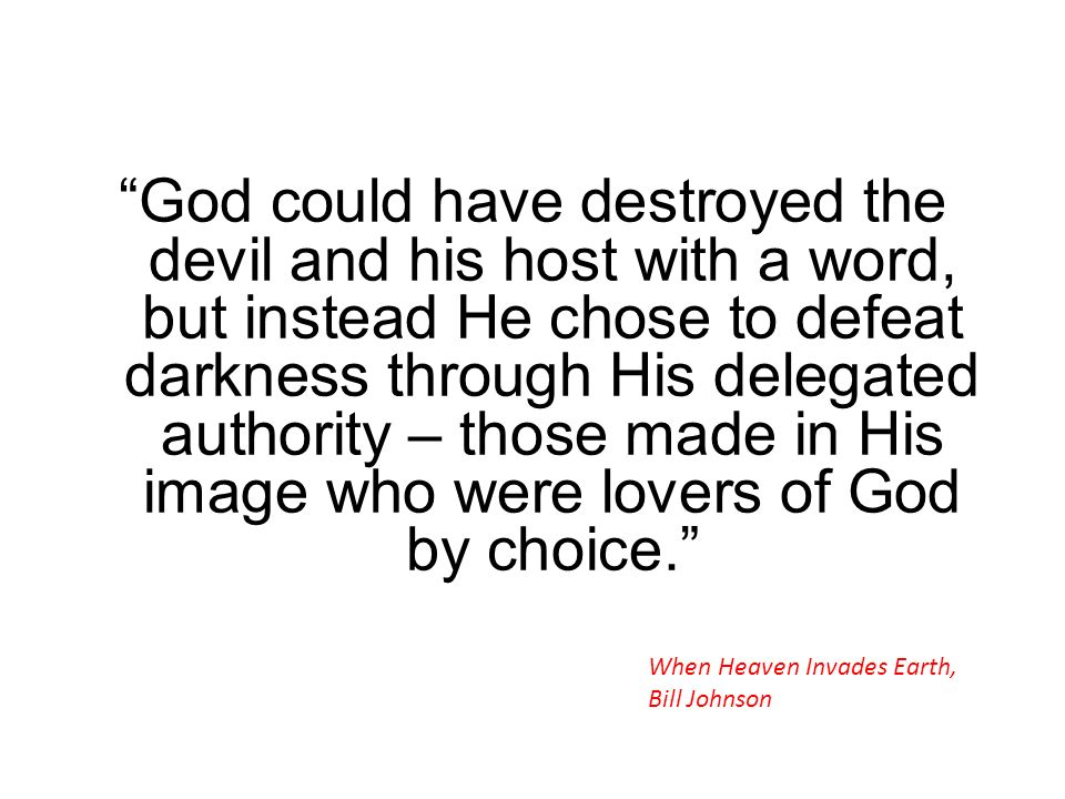 God could have destroyed the devil and his host with a word, but instead He chose to defeat darkness through His delegated authority – those made in His image who were lovers of God by choice.
