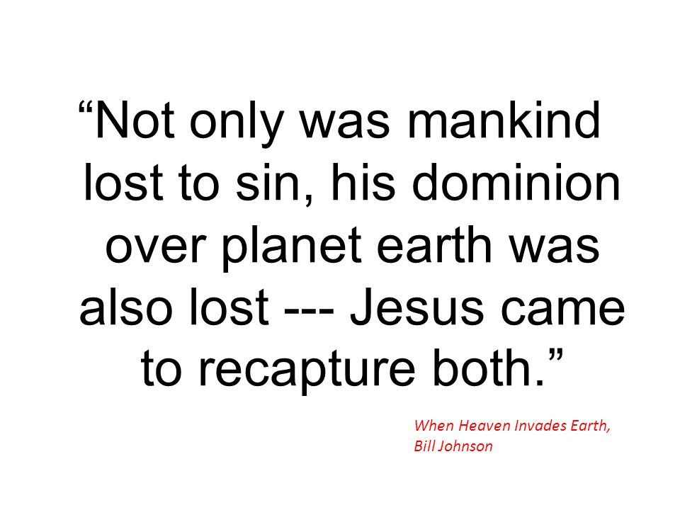 Not only was mankind lost to sin, his dominion over planet earth was also lost --- Jesus came to recapture both.