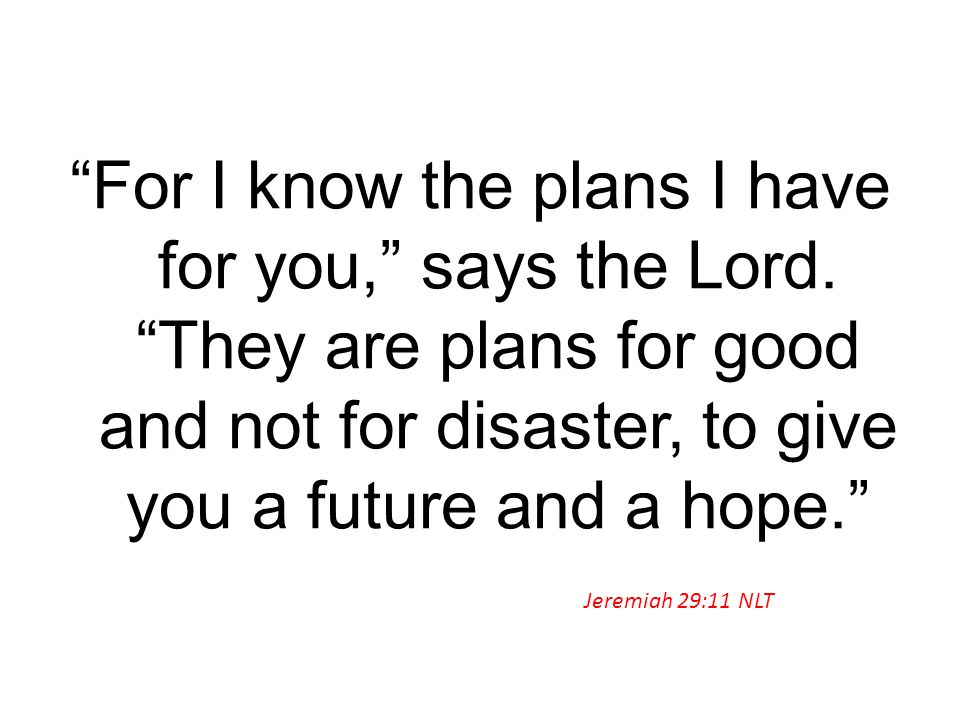 For I know the plans I have for you, says the Lord