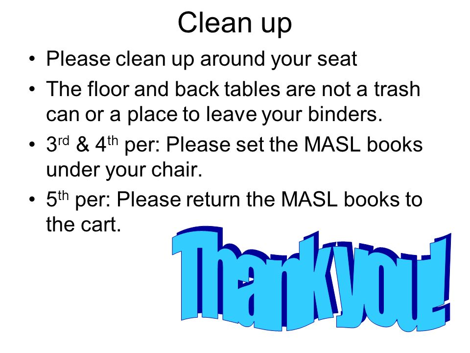 Clean up Thank you! Please clean up around your seat