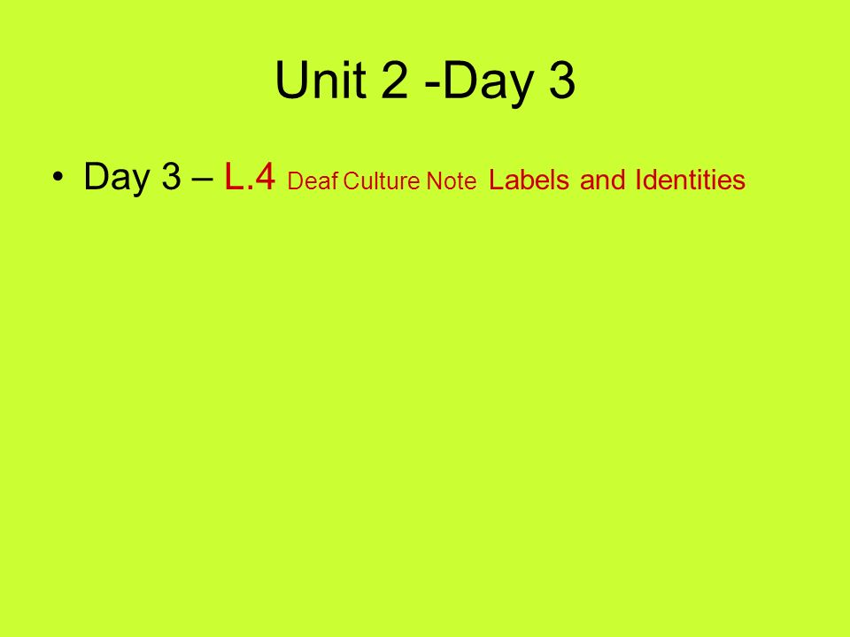Unit 2 -Day 3 Day 3 – L.4 Deaf Culture Note Labels and Identities