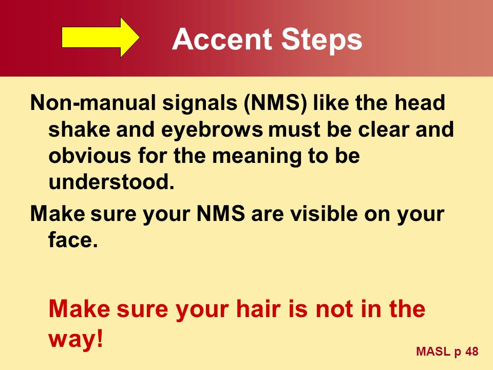 Accent Steps Make sure your hair is not in the way!
