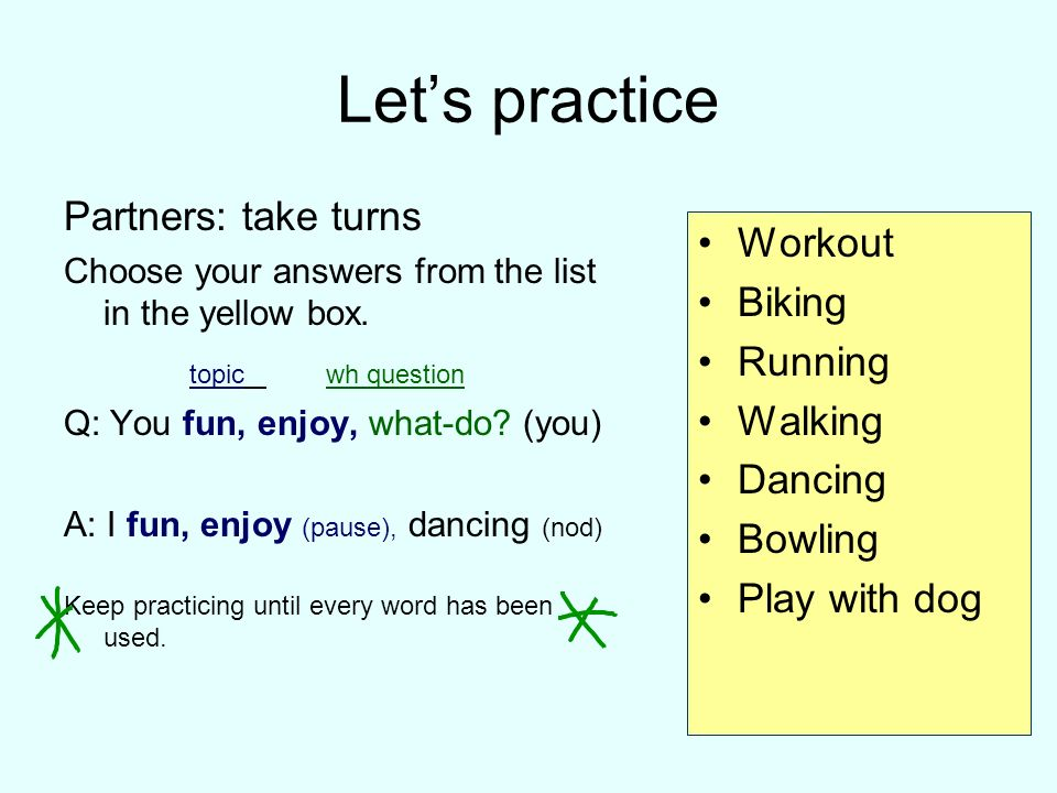 Let's practice Partners: take turns Workout Biking topic wh question