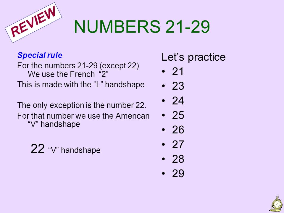NUMBERS 21-29 REVIEW Let's practice 21 23 24 25 26 27 22 V handshape