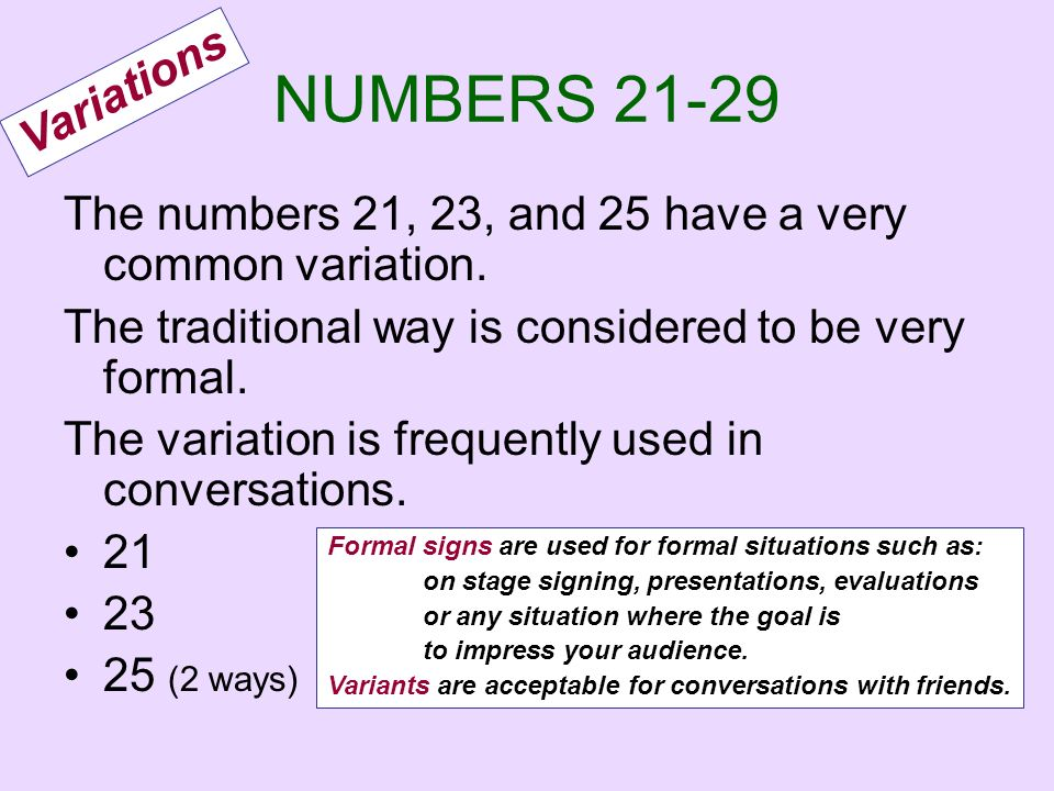 NUMBERS 21-29 Variations. The numbers 21, 23, and 25 have a very common variation. The traditional way is considered to be very formal.