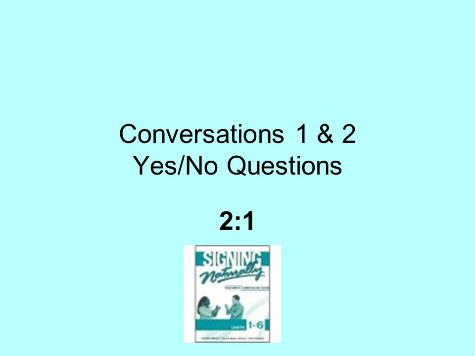 Conversations 1 & 2 Yes/No Questions