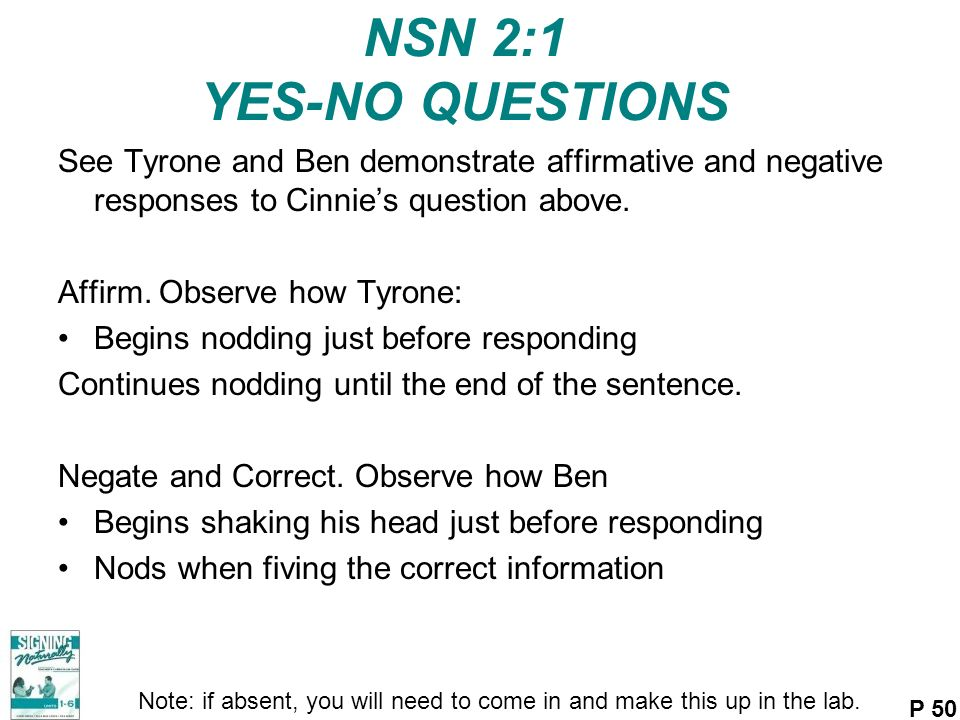 NSN 2:1 YES-NO QUESTIONS See Tyrone and Ben demonstrate affirmative and negative responses to Cinnie's question above.
