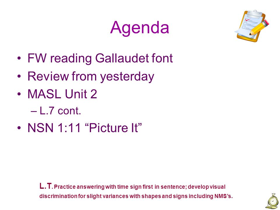 Agenda FW reading Gallaudet font Review from yesterday MASL Unit 2