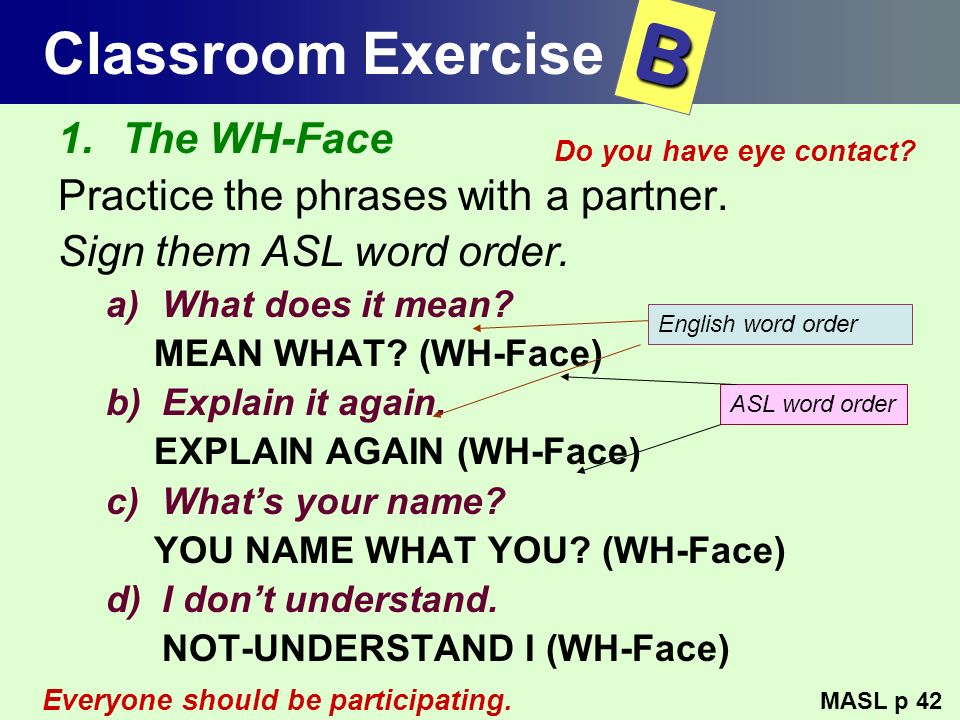 B Classroom Exercise The WH-Face Practice the phrases with a partner.