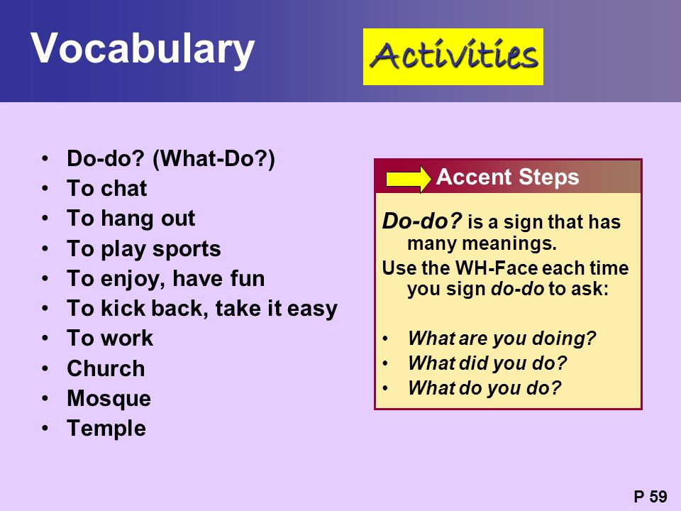Vocabulary Activities Do-do (What-Do ) To chat To hang out