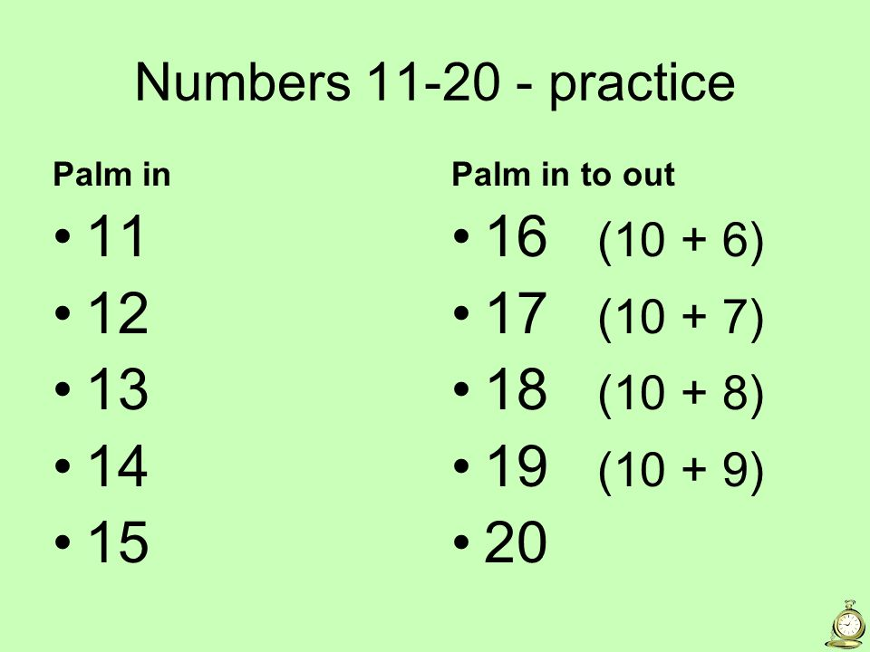 Numbers 11-20 - practice Palm in. 11. 12. 13. 14. 15. Palm in to out. 16 (10 + 6) 17 (10 + 7)