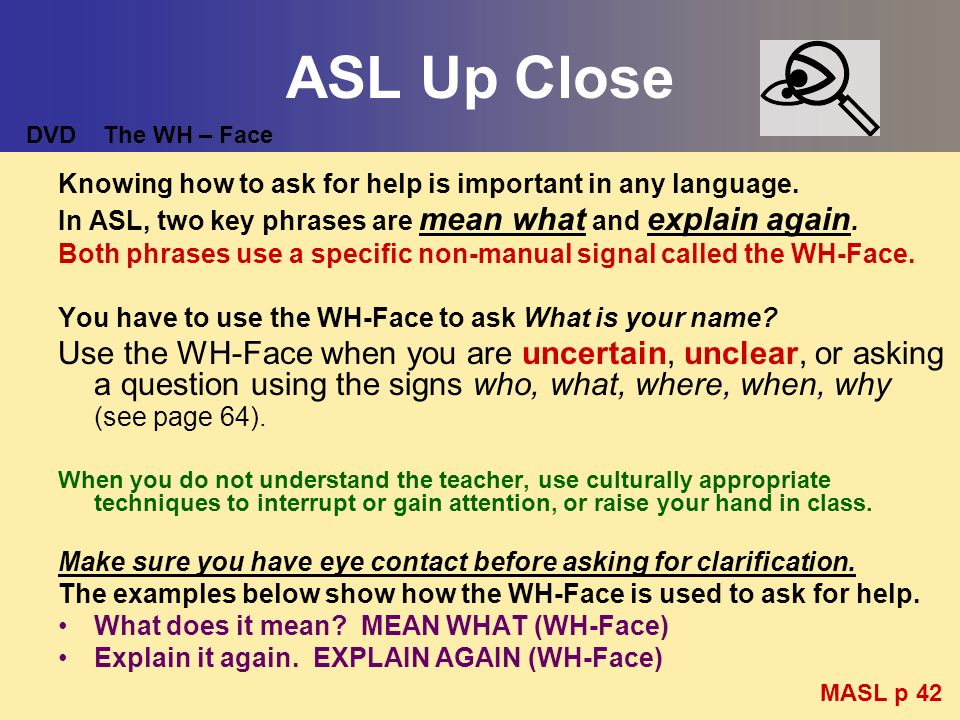 ASL Up Close DVD The WH – Face. Knowing how to ask for help is important in any language.