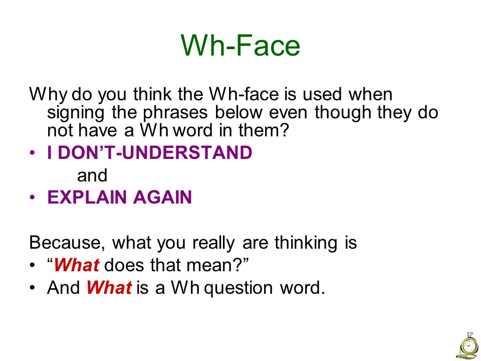 Wh-Face Why do you think the Wh-face is used when signing the phrases below even though they do not have a Wh word in them