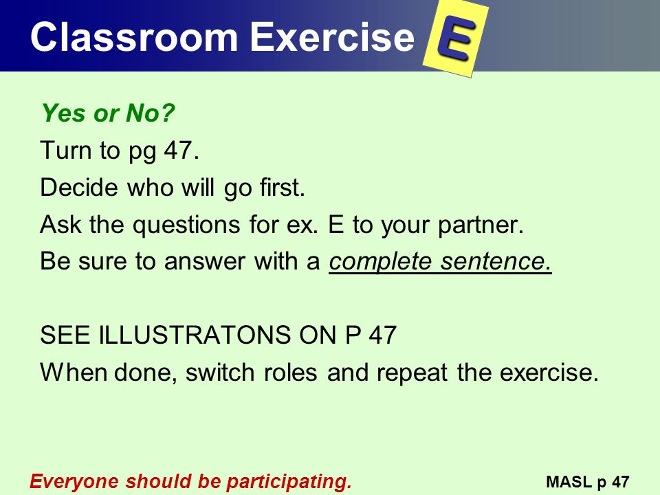 E Classroom Exercise Yes or No Turn to pg 47.