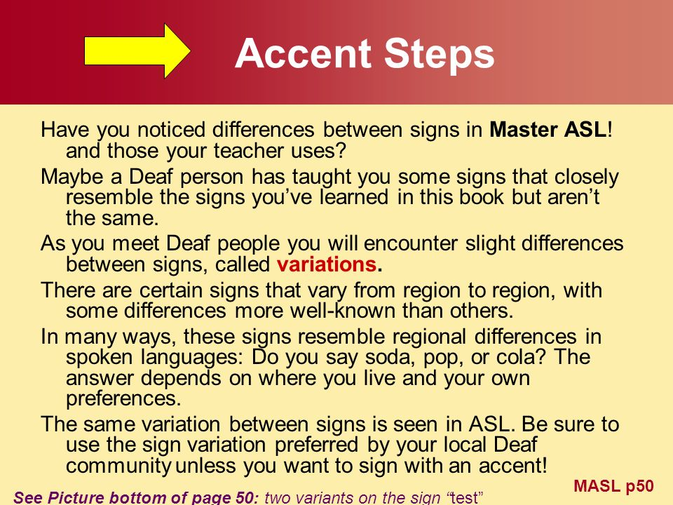 Accent Steps Have you noticed differences between signs in Master ASL! and those your teacher uses