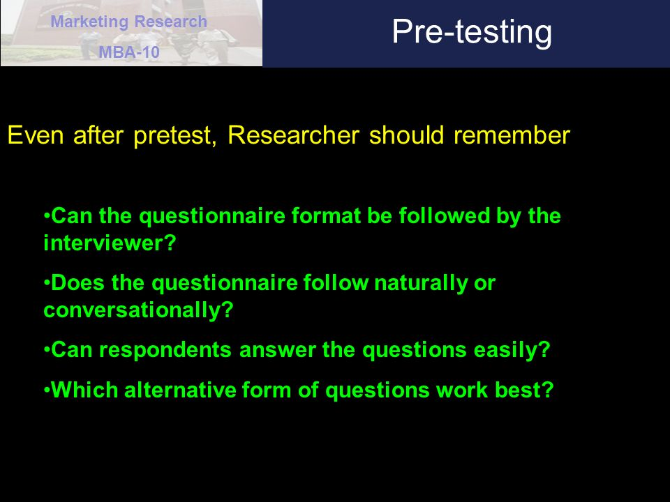 Pre-testing Even after pretest, Researcher should remember