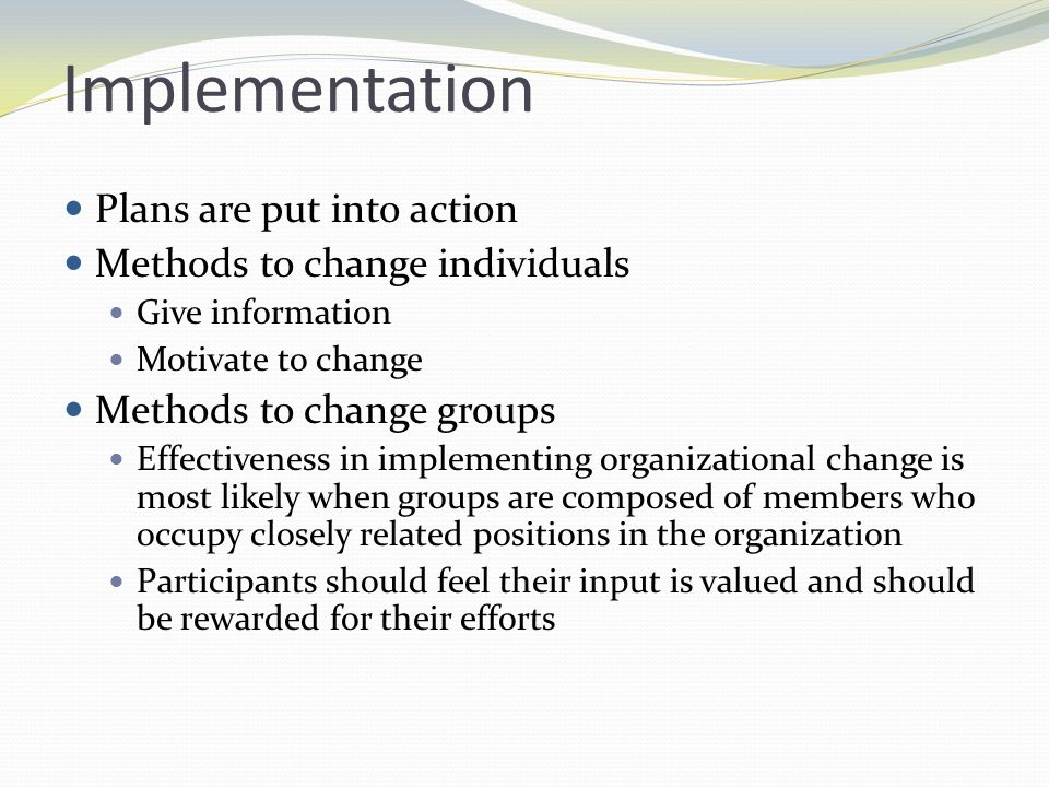 Implementation Plans are put into action Methods to change individuals