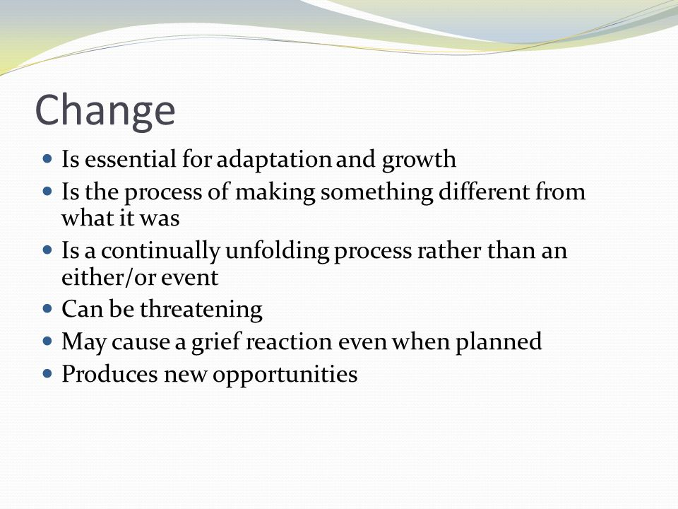 Change Is essential for adaptation and growth