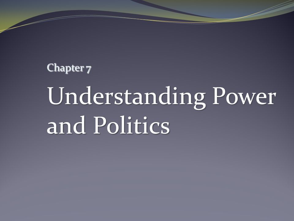 Chapter 7 Understanding Power and Politics
