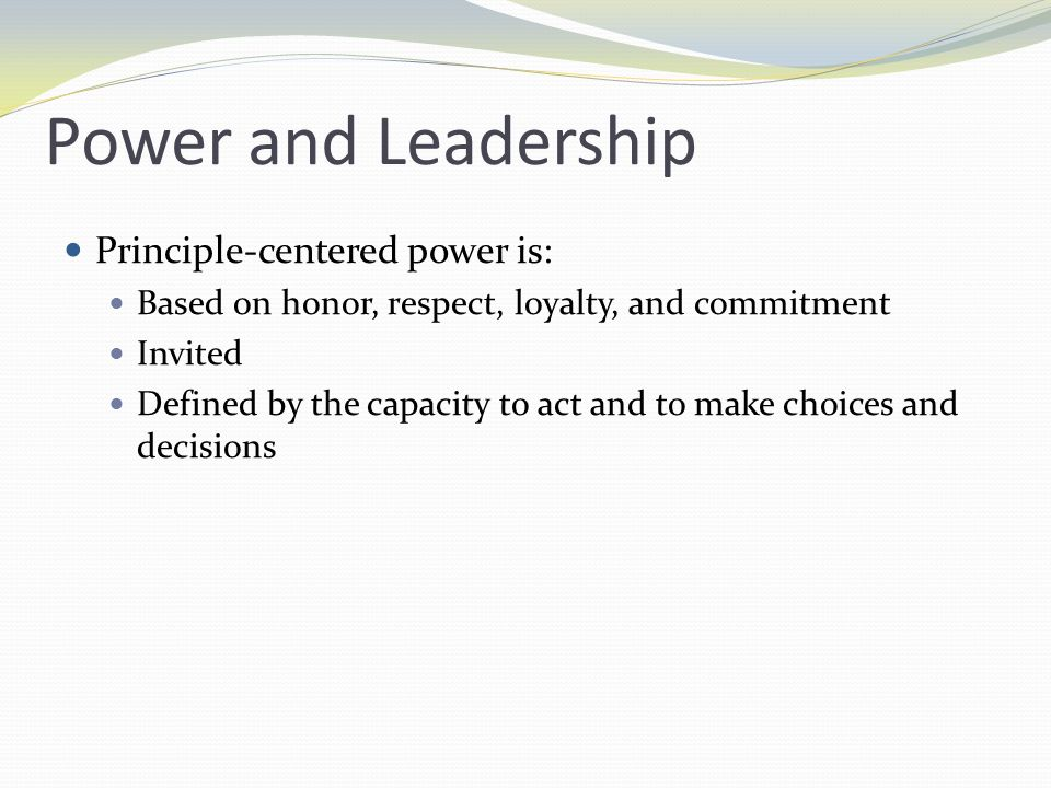 Power and Leadership Principle-centered power is: