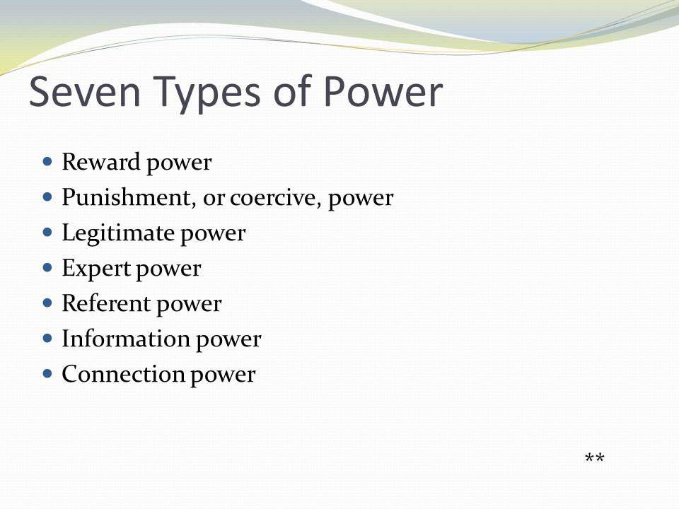 Seven Types of Power Reward power Punishment, or coercive, power