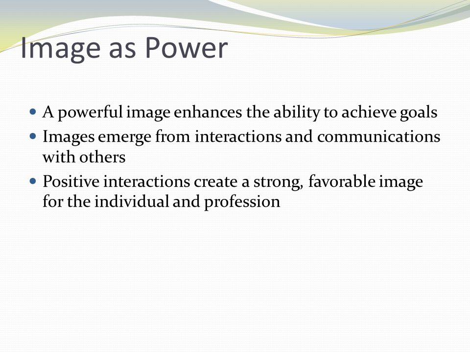 Image as Power A powerful image enhances the ability to achieve goals