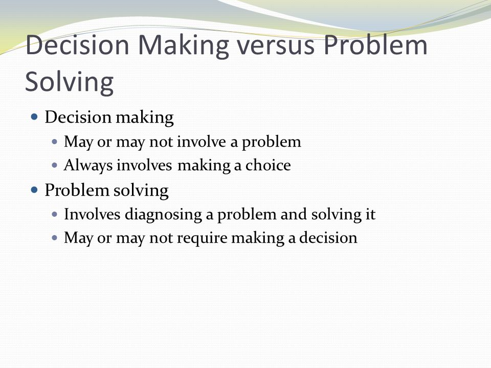 Decision Making versus Problem Solving