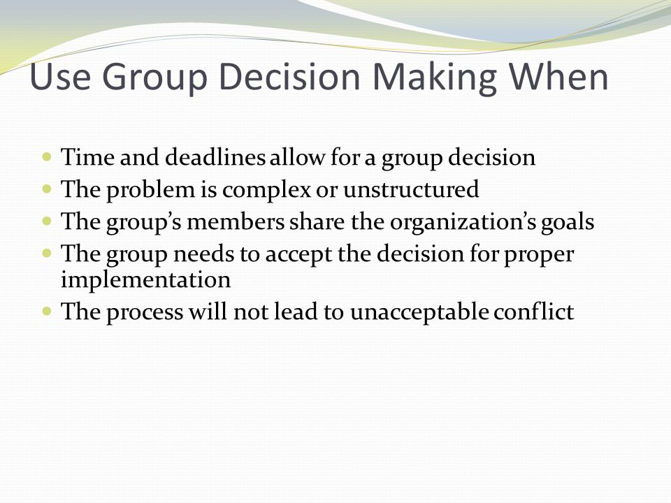 Use Group Decision Making When