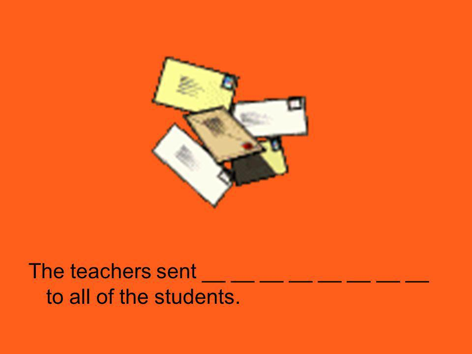 The teachers sent __ __ __ __ __ __ __ __ to all of the students.