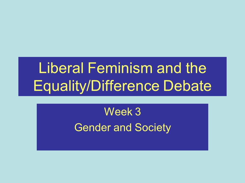 Liberal Feminism and the Equality/Difference Debate