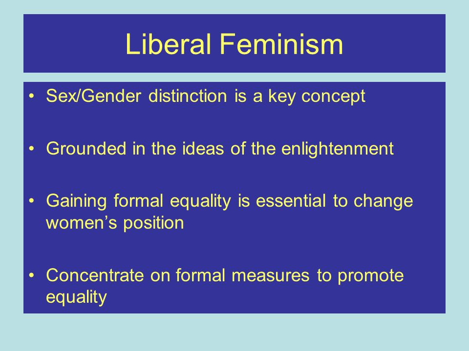 Liberal Feminism Sex/Gender distinction is a key concept